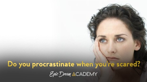 Do you procrastinate when you're scared?
